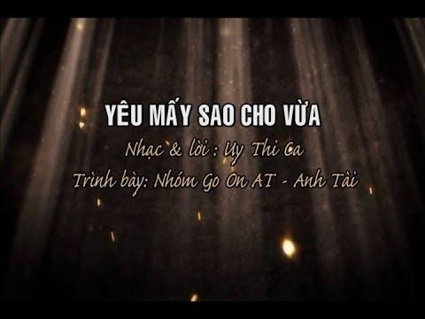 Yêu Mấy Sao Cho Vừa - Nhóm Go On - AT - Anh Tài
