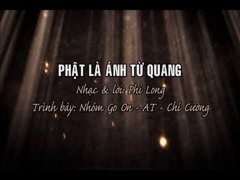 Phật Là Ánh Từ Quang - Nhóm Go On - AT - Chí Cường